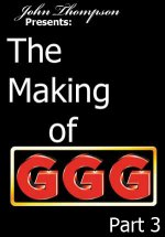 50045: The Making Of GGG: Part 3
